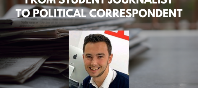From student journalist to political correspondent